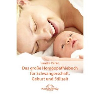 Das große Homöopathiebuch für Schwangerschaft, Geburt und Stillzeit von Sandra Perko