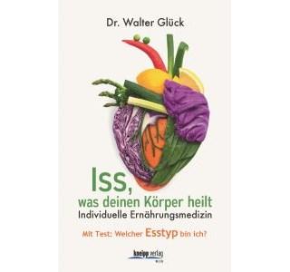 Iss, was deinen Körper heilt von Dr. Walter Glück
