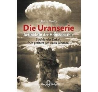Die Uranserie - Actinide in der Homöopathie von Ulrich Welte