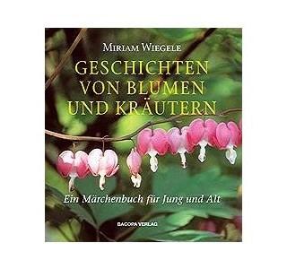 Geschichten von Blumen und Kräutern von Miriam Wiegele
